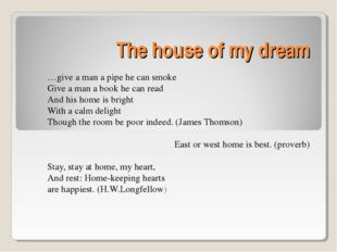 The house of my dream …give a man a pipe he can smoke Give a man a book he ca