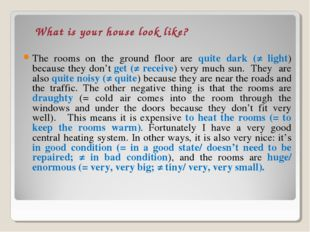 The rooms on the ground floor are quite dark (≠ light) because they don't get