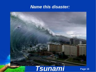 Tsunami Name this disaster: Page