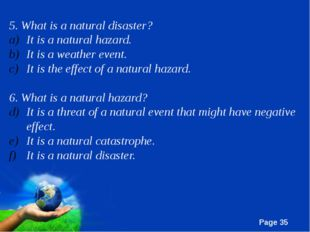 5. What is a natural disaster?	 It is a natural hazard. It is a weather event