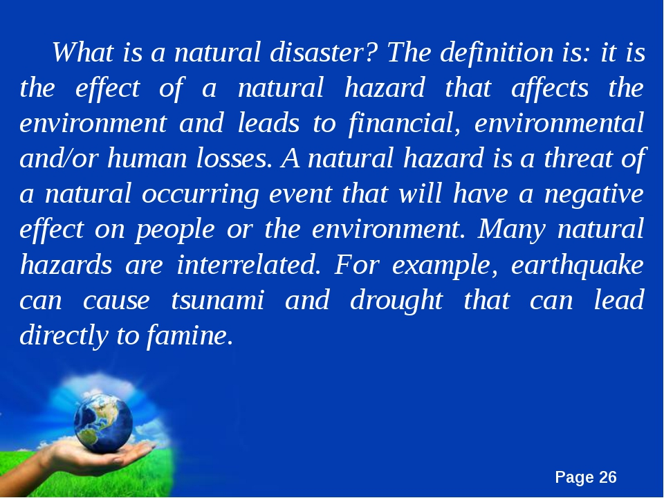 What is a natural disaster? The definition is: it is the effect of a natural...