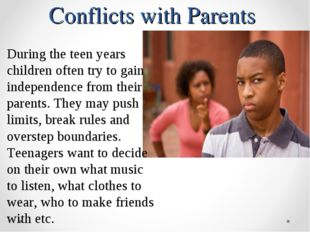 Conflicts with Parents During the teen years children often try to gain indep