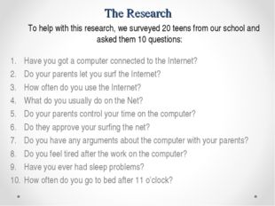 The Research To help with this research, we surveyed 20 teens from our school