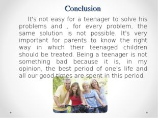 Conclusion It's not easy for a teenager to solve his problems and , for every