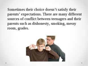 Sometimes their choice doesn't satisfy their parents' expectations. There are