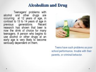 Alcoholism and Drug Teenagers' problems with alcohol and other drugs are occu