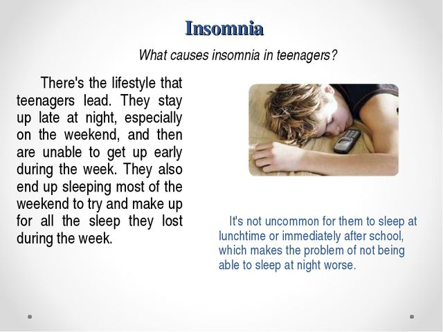 Insomnia What causes insomnia in teenagers? There's the lifestyle that teena...