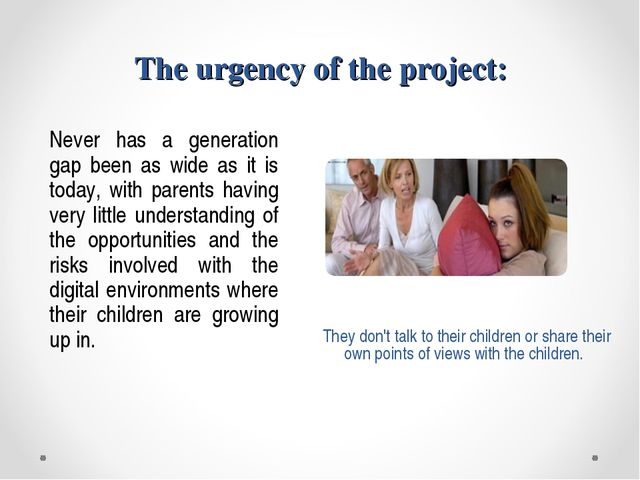 The urgency of the project: They don't talk to their children or share their...
