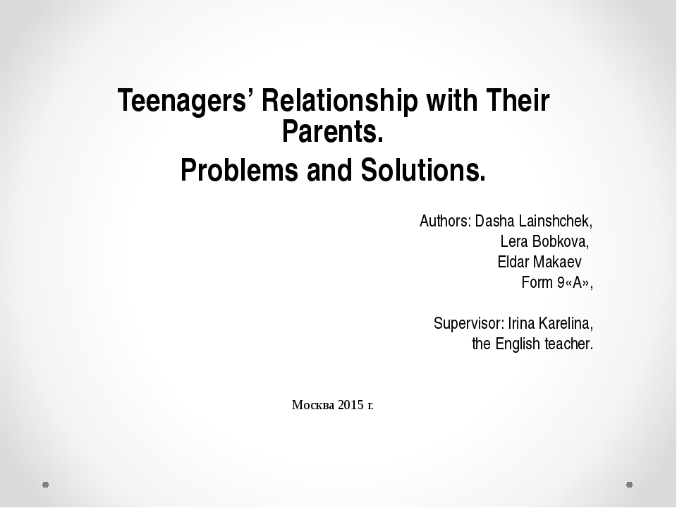 Teenagers' Relationship with Their Parents. Problems and Solutions. Authors:...
