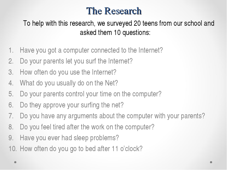 The Research To help with this research, we surveyed 20 teens from our school...