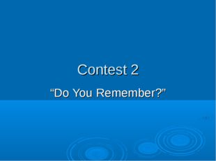 "Contest 2 ""Do You Remember?"""
