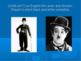 (1889-1977) an English film actor and director. Played in silent black and wh