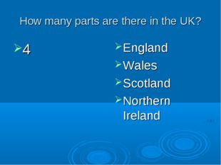 How many parts are there in the UK? 4 England Wales Scotland Northern Ireland
