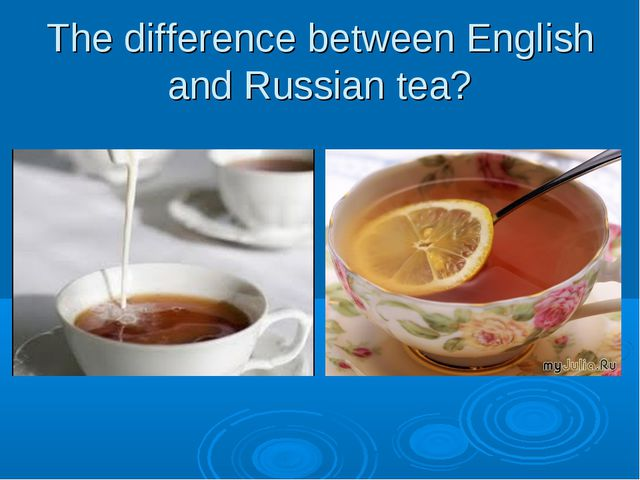 The difference between English and Russian tea?