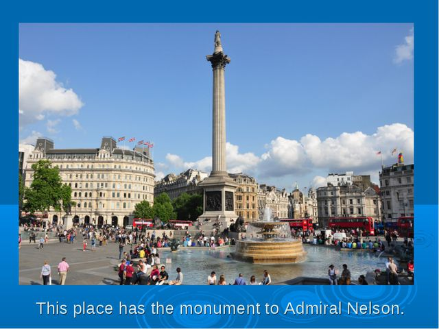 This place has the monument to Admiral Nelson.