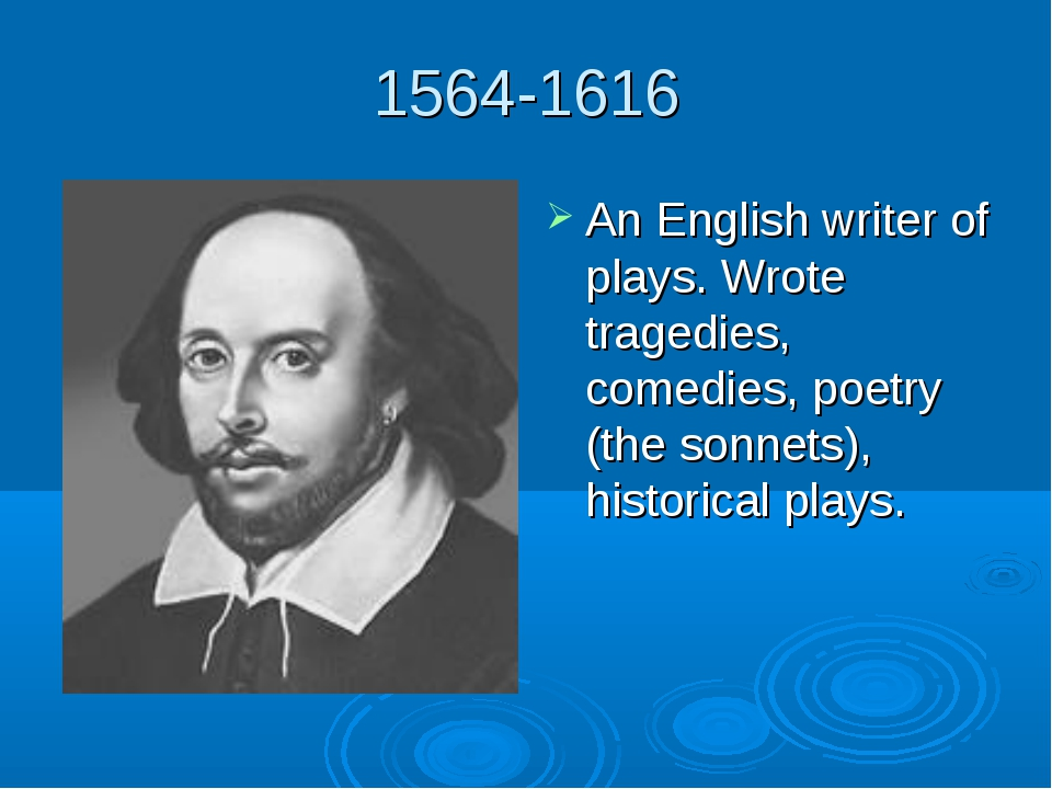 1564-1616 An English writer of plays. Wrote tragedies, comedies, poetry (the...