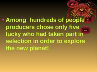 Among hundreds of people producers chose only five lucky who had taken part i