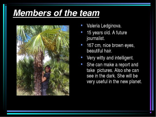 Members of the team Valeria Ledginova. 15 years old. A future journalist. 16...