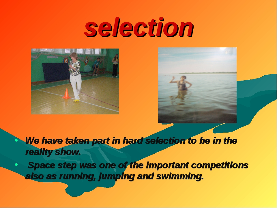 selection We have taken part in hard selection to be in the reality show. Spa...