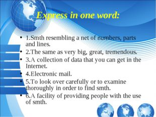 Express in one word: 1.Smth resembling a net of numbers, parts and lines. 2.T