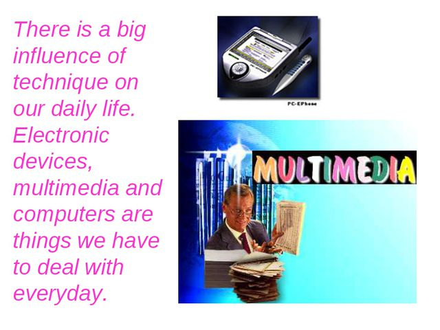 There is a big influence of technique on our daily life. Electronic devices,...