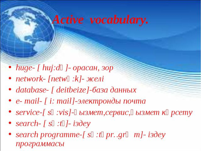 Active  vocabulary. huge- [ huj:dӡ]- орасан, зор network- [netwә:k]- желі dat...
