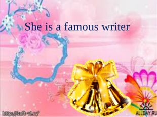 She is a famous writer