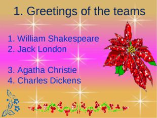 3 1. Greetings of the teams 1. William Shakespeare 2. Jack London 3. Agatha C