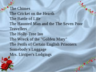 9 The Chimes The Cricket on the Hearth The Battle of Life The Haunted Man an