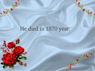 9 He died in 1870 year.