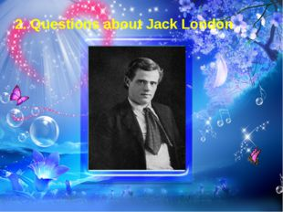 2. Questions about Jack London