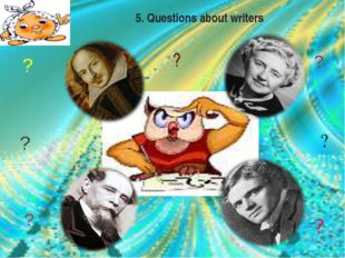 5. Questions about writers ? ? ? ? ? ? ? ?