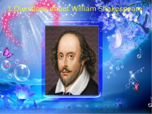 27 1.Questions about William Shakespeare