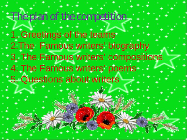1. Greetings of the teams 2.The Famous writers' biography 3. The Famous write...