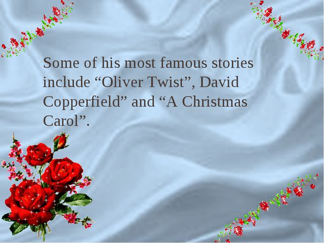 "9 Some of his most famous stories include ""Oliver Twist"", David Copperfield""..."