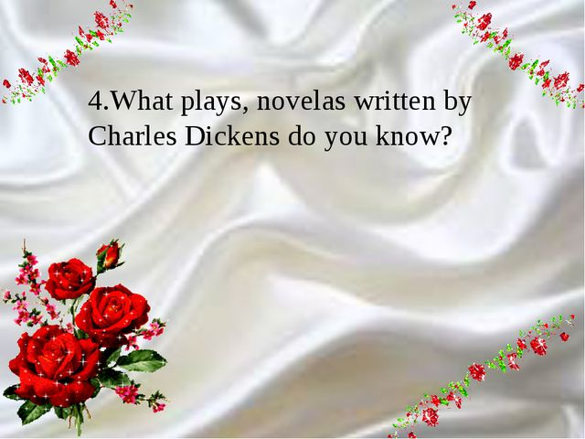 9 4.What plays, novelas written by Charles Dickens do you know?