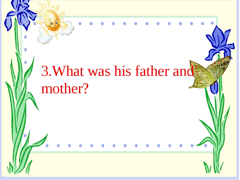 3.What was his father and mother?