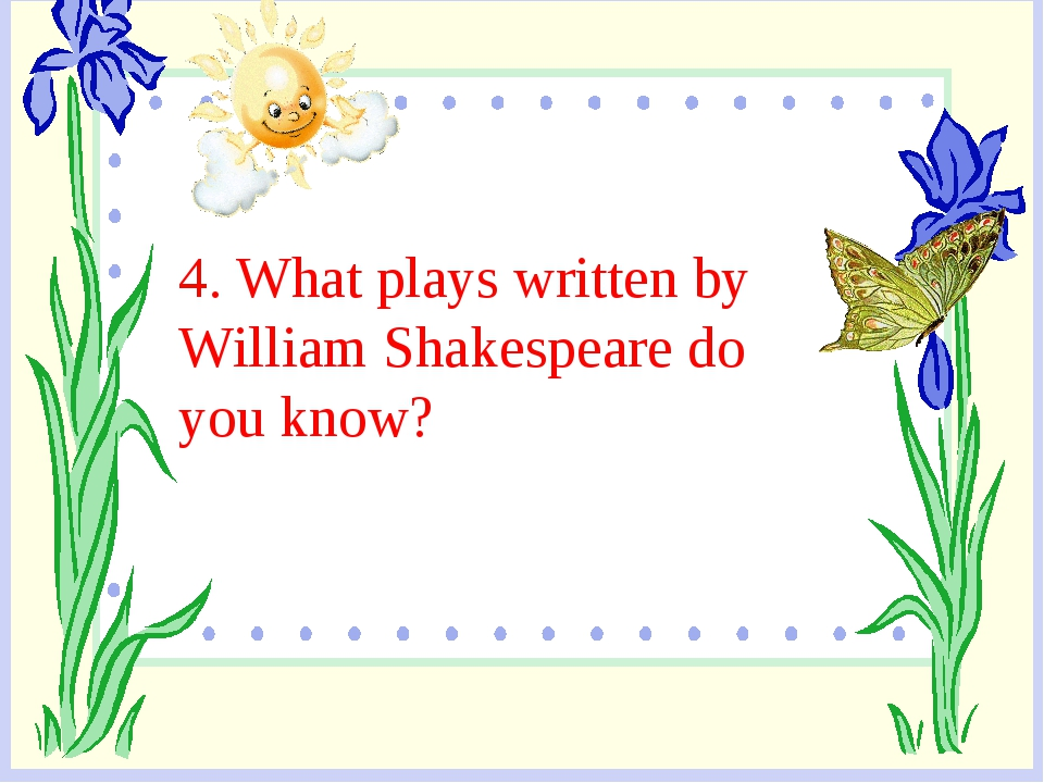4. What plays written by William Shakespeare do you know?