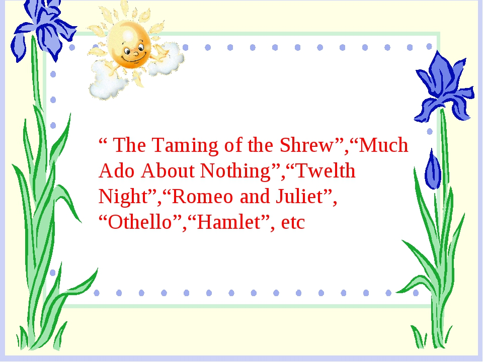 """ The Taming of the Shrew"",""Much Ado About Nothing"",""Twelth Night"",""Romeo and..."