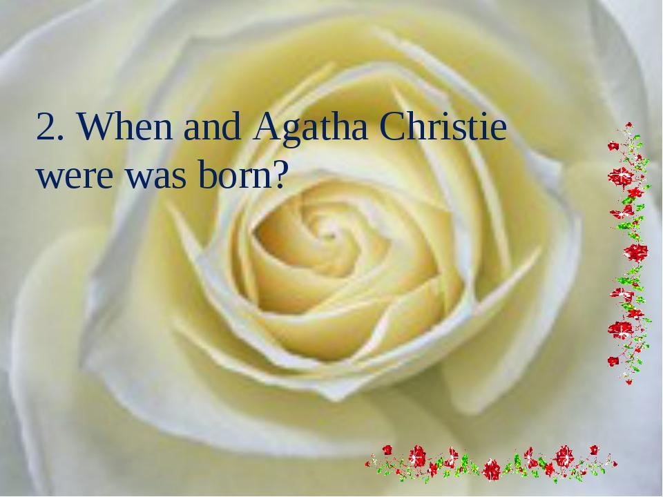 2. When and Agatha Christie were was born?