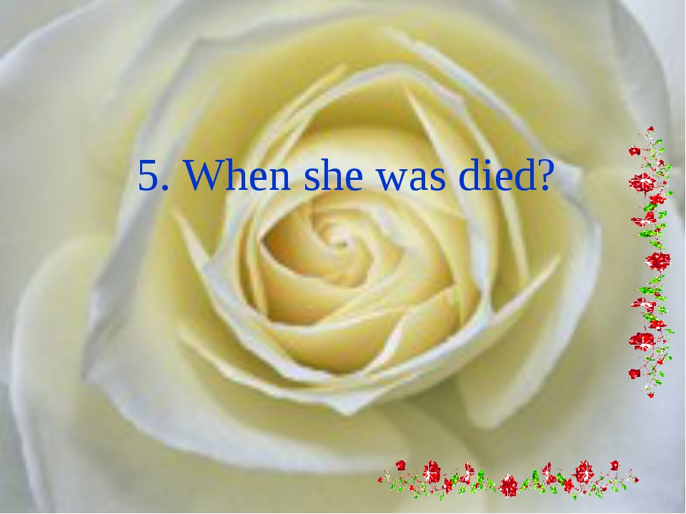 5. When she was died?