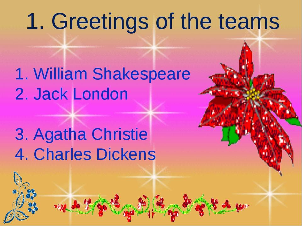 3 1. Greetings of the teams 1. William Shakespeare 2. Jack London 3. Agatha C...