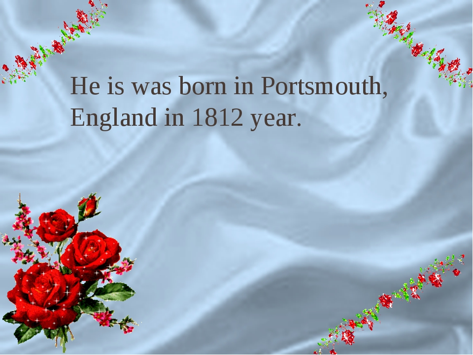 9 He is was born in Portsmouth, England in 1812 year.
