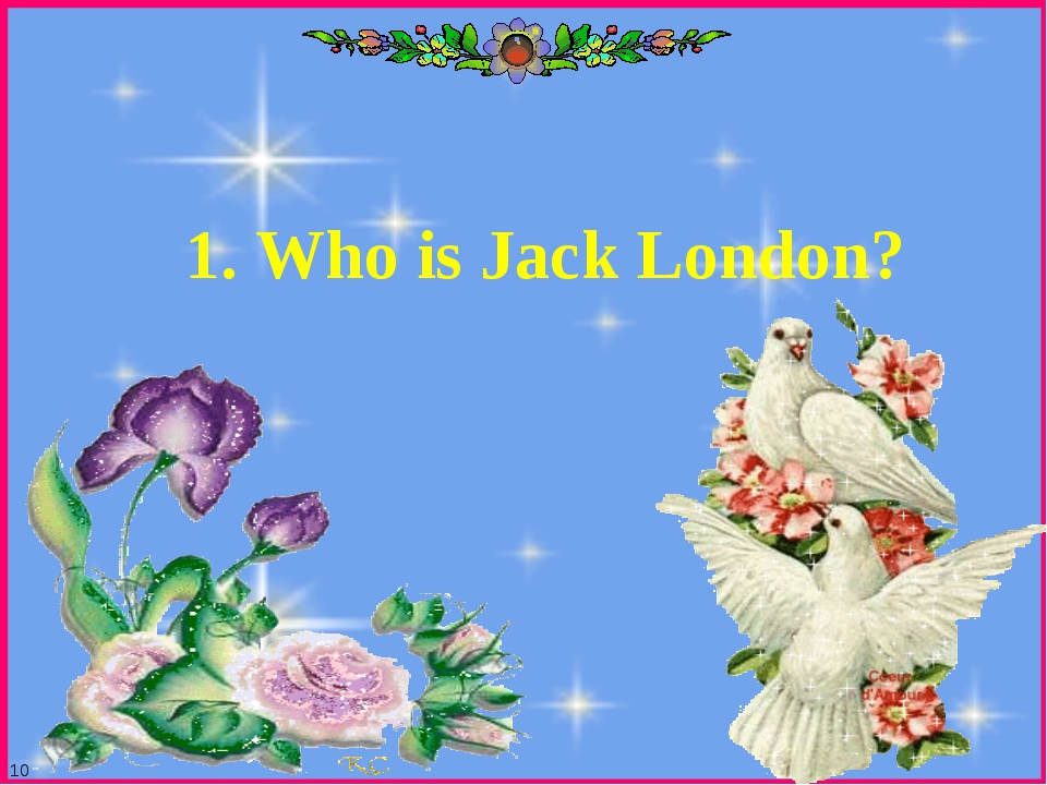 10 1. Who is Jack London?