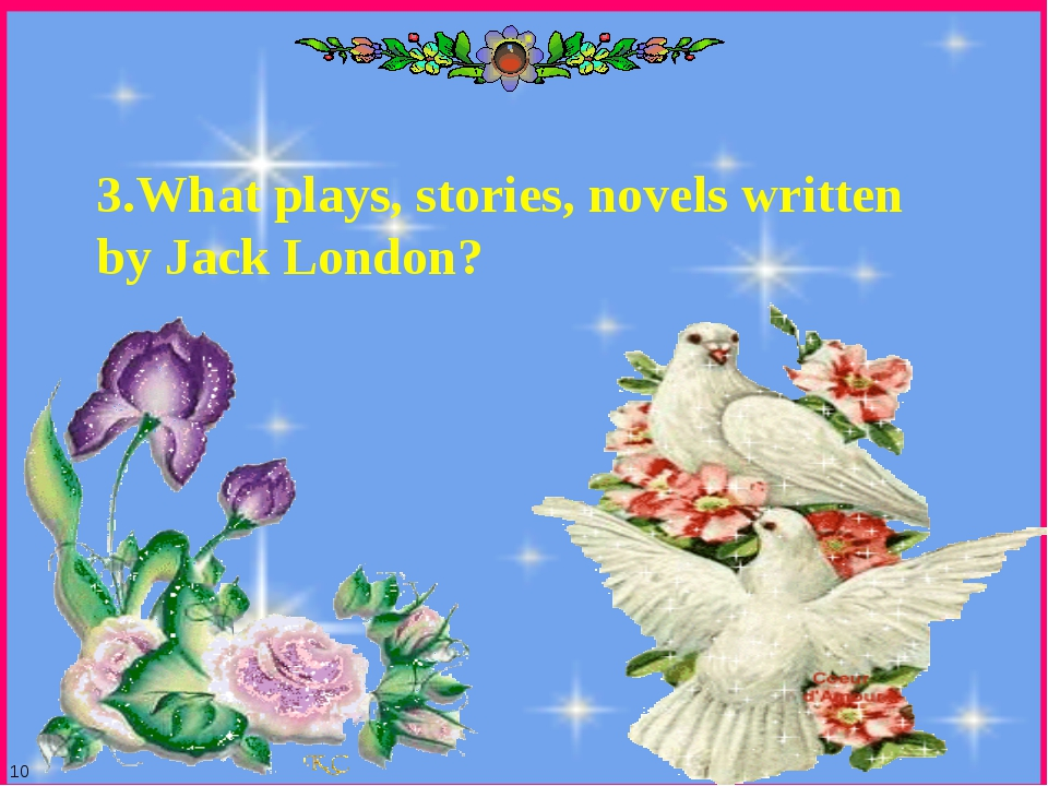 10 3.What plays, stories, novels written by Jack London?