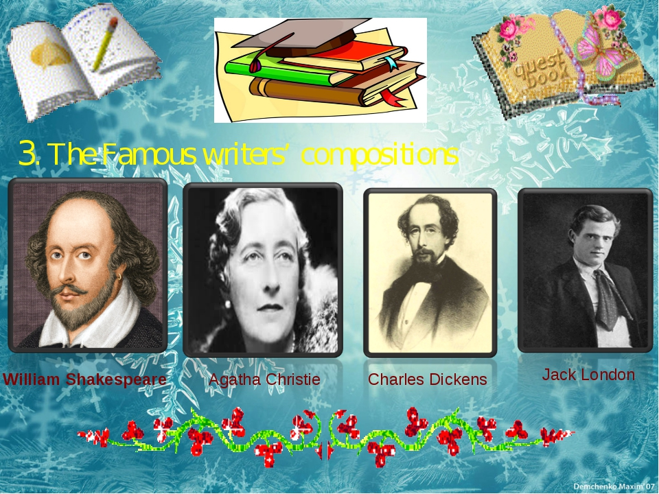 . 5 3. The Famous writers' compositions William Shakespeare Agatha Christie...