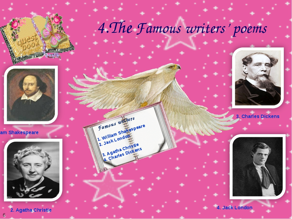 6 4.The Famous writers' poems 1. William Shakespeare 2. Jack London 3. Agatha...