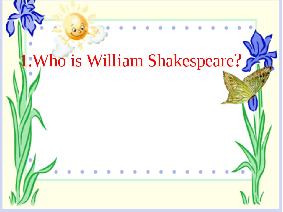 1.Who is William Shakespeare?