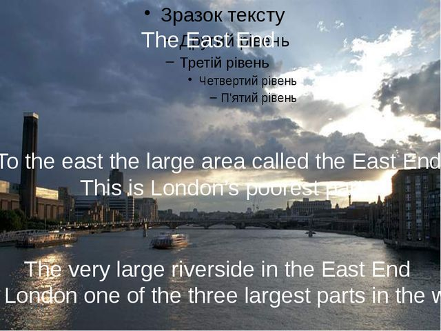 The East End To the east the large area called the East End. This is London'...