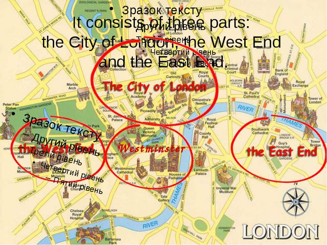 It consists of three parts: the City of London, the West End and the East En...